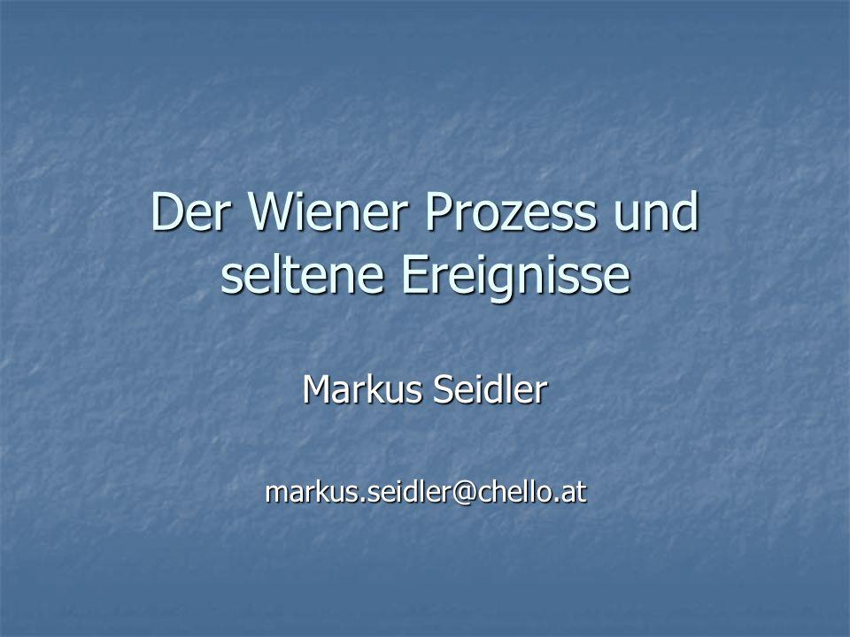 Der Wiener Prozess und seltene Ereignisse Markus Seidler markus.seidler@chello.at