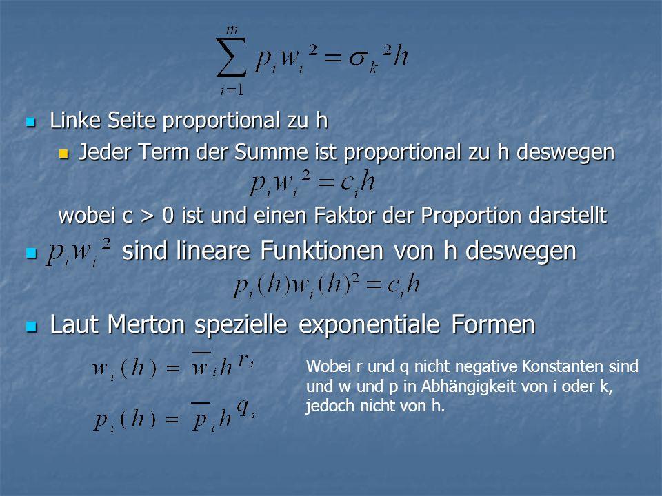 Linke Seite proportional zu h Linke Seite proportional zu h Jeder Term der Summe ist proportional zu h deswegen Jeder Term der Summe ist proportional zu h deswegen wobei c > 0 ist und einen Faktor der Proportion darstellt sind lineare Funktionen von h deswegen sind lineare Funktionen von h deswegen Laut Merton spezielle exponentiale Formen Laut Merton spezielle exponentiale Formen Wobei r und q nicht negative Konstanten sind und w und p in Abhängigkeit von i oder k, jedoch nicht von h.