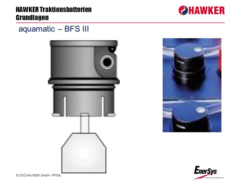 HAWKER Traktionsbatterien Grundlagen © 2012 HAWKER GmbH - FP/Sts FP/Roland Geile aquamatic – BFS III