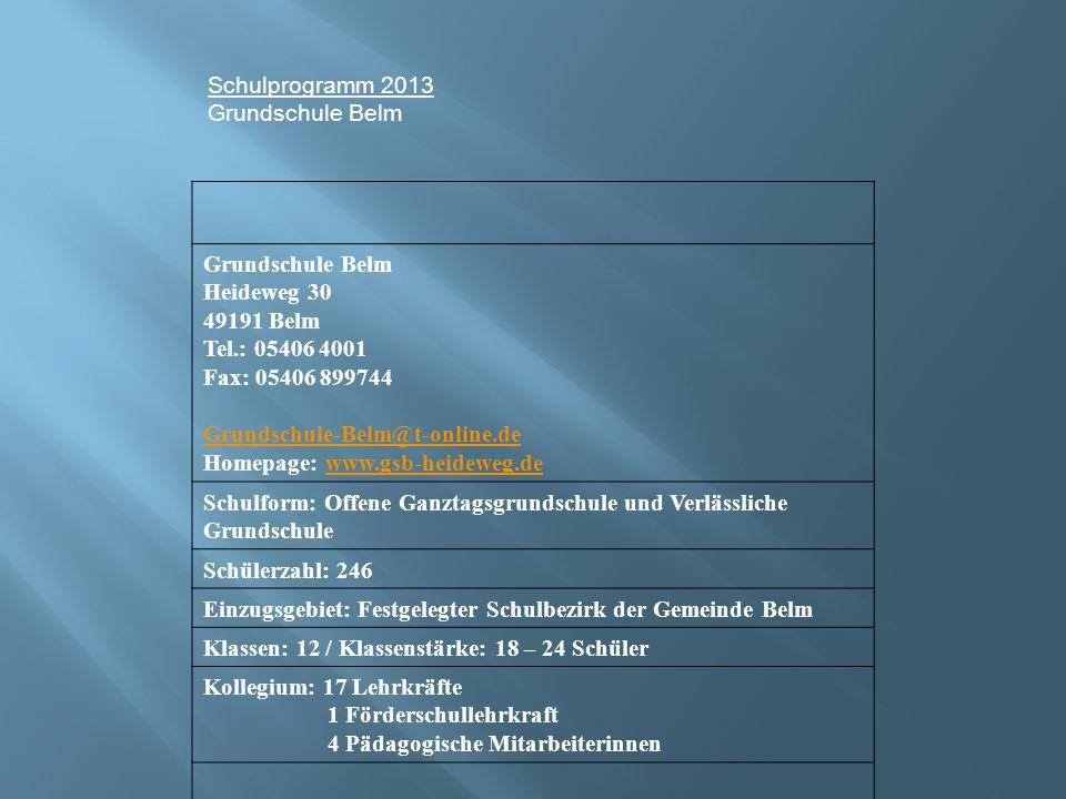 Schulprogramm 2013 Grundschule Belm Heideweg 30 49191 Belm Tel.: 05406 4001 Fax: 05406 899744 Grundschule-Belm@t-online.de Homepage: www.gsb-heideweg.