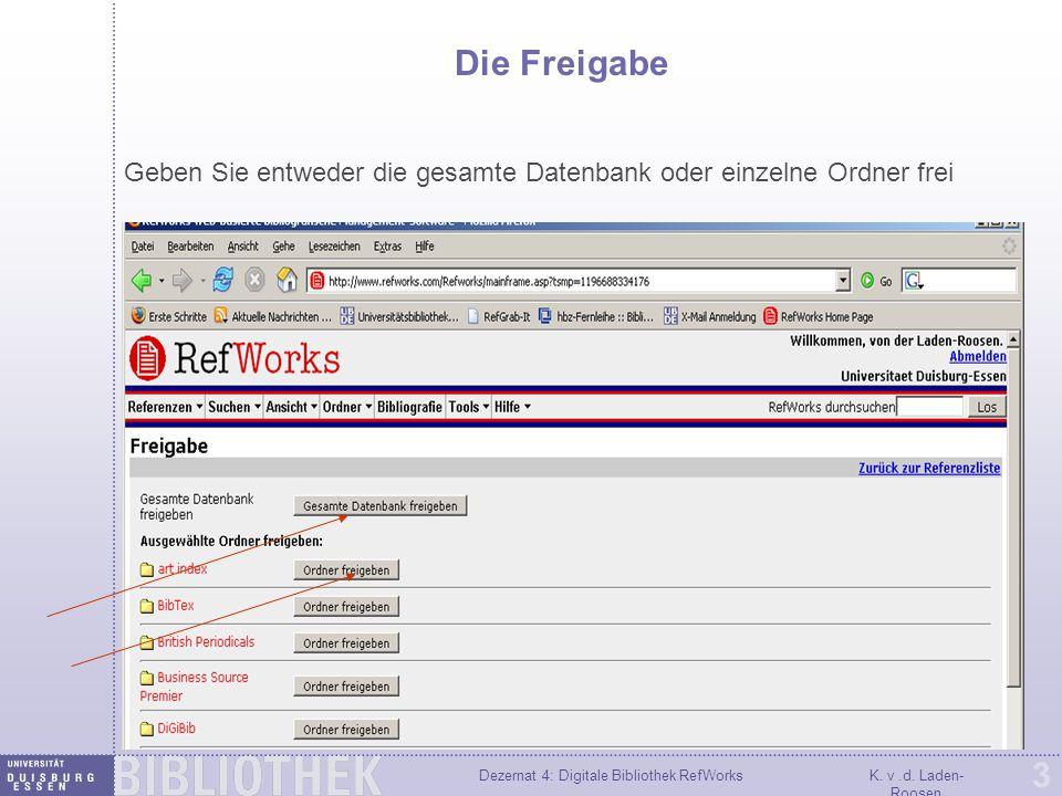 Dezernat 4: Digitale Bibliothek RefWorksK. v.d. Laden- Roosen 3 Die Freigabe Geben Sie entweder die gesamte Datenbank oder einzelne Ordner frei