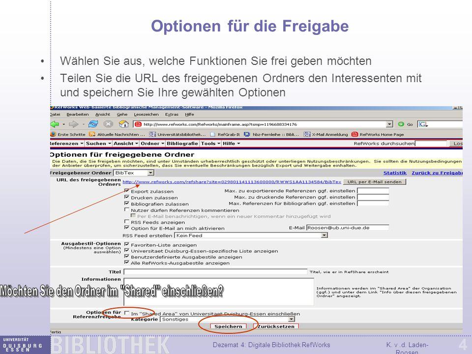 Dezernat 4: Digitale Bibliothek RefWorksK. v.d. Laden- Roosen 4 Optionen für die Freigabe Wählen Sie aus, welche Funktionen Sie frei geben möchten Tei