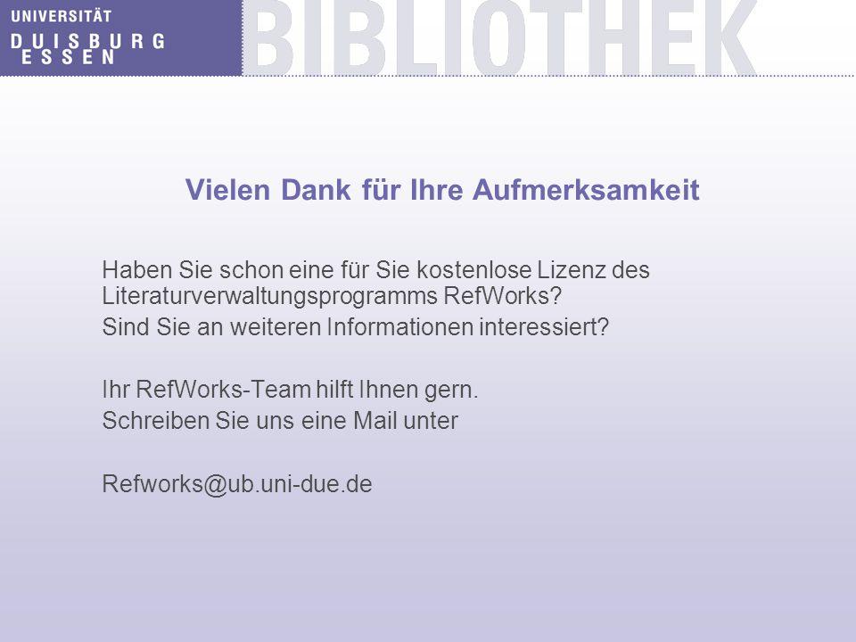 Vielen Dank für Ihre Aufmerksamkeit Haben Sie schon eine für Sie kostenlose Lizenz des Literaturverwaltungsprogramms RefWorks? Sind Sie an weiteren In