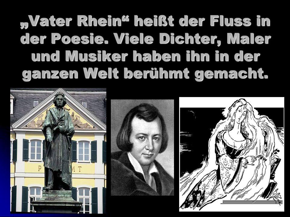 """"""" Vater Rhein"""" heißt der Fluss in der Poesie. Viele Dichter, Maler und Musiker haben ihn in der ganzen Welt berühmt gemacht."""