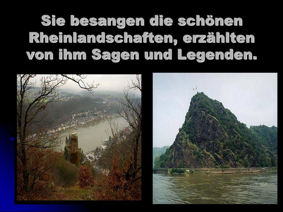 Sie besangen die schönen Rheinlandschaften, erzählten von ihm Sagen und Legenden.