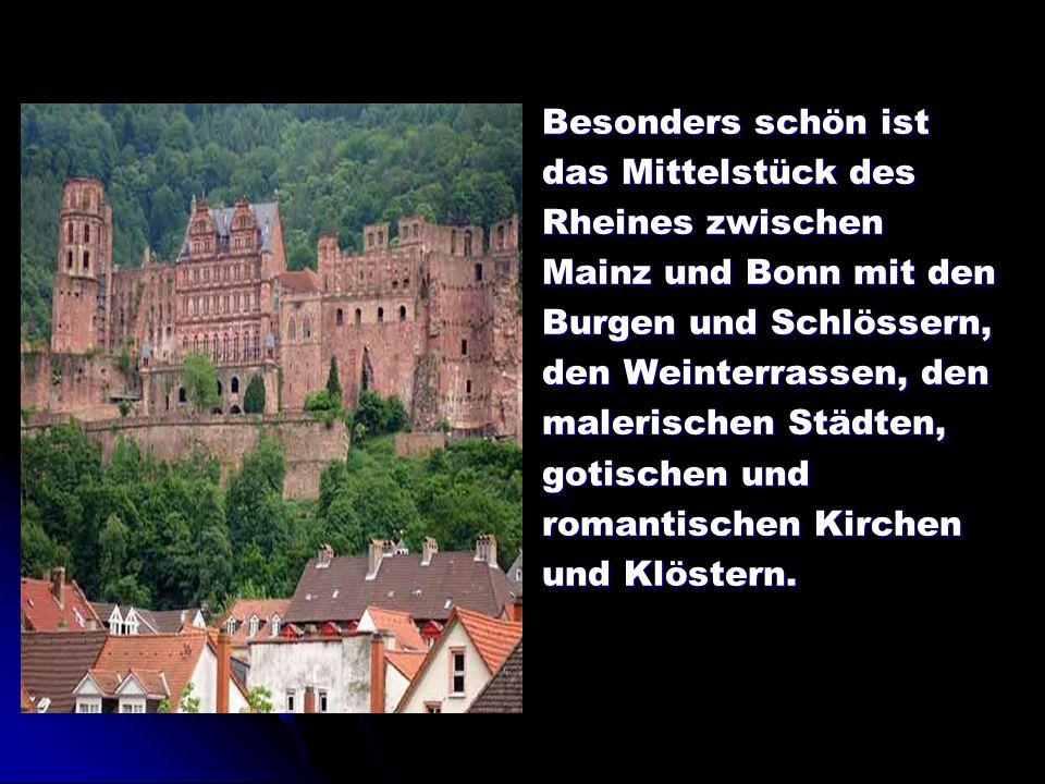 Besonders schön ist das Mittelstück des Rheines zwischen Mainz und Bonn mit den Burgen und Schlössern, den Weinterrassen, den malerischen Städten, got