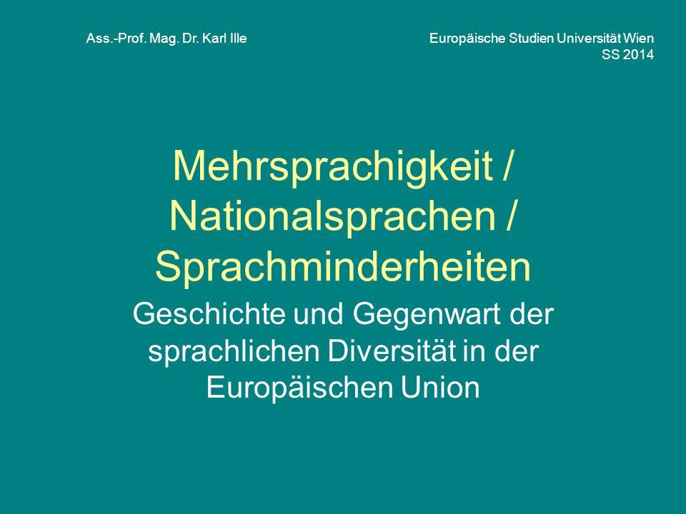 Mehrsprachigkeit / Nationalsprachen / Sprachminderheiten Geschichte und Gegenwart der sprachlichen Diversität in der Europäischen Union Ass.-Prof. Mag