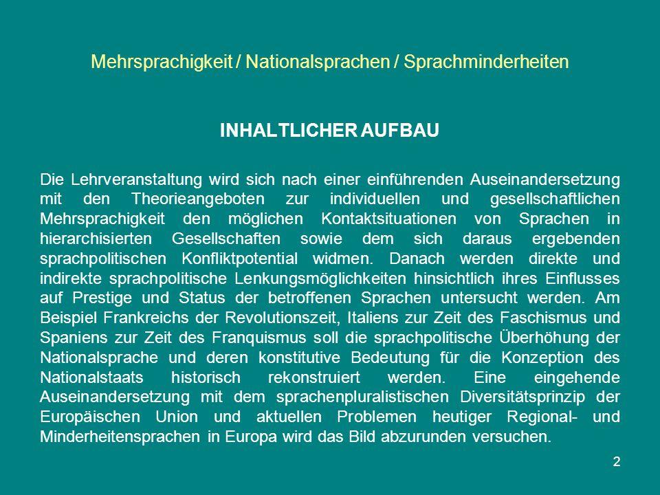 Mehrsprachigkeit / Nationalsprachen / Sprachminderheiten INHALTLICHER AUFBAU Die Lehrveranstaltung wird sich nach einer einführenden Auseinandersetzun