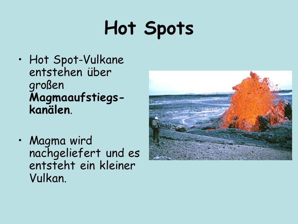 Hot Spots Hot Spot-Vulkane entstehen über großen Magmaaufstiegs- kanälen.