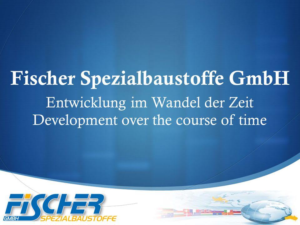  Fischer Spezialbaustoffe GmbH Entwicklung im Wandel der Zeit Development over the course of time