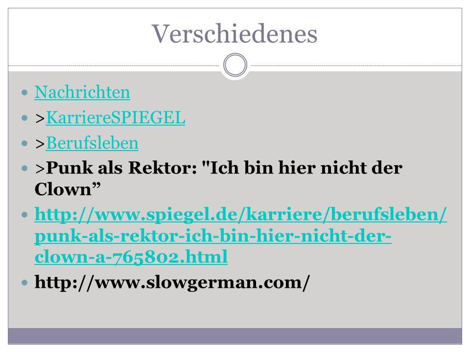 Verschiedenes Nachrichten >KarriereSPIEGELKarriereSPIEGEL >BerufslebenBerufsleben >Punk als Rektor: Ich bin hier nicht der Clown http://www.spiegel.de/karriere/berufsleben/ punk-als-rektor-ich-bin-hier-nicht-der- clown-a-765802.html http://www.spiegel.de/karriere/berufsleben/ punk-als-rektor-ich-bin-hier-nicht-der- clown-a-765802.html http://www.slowgerman.com/