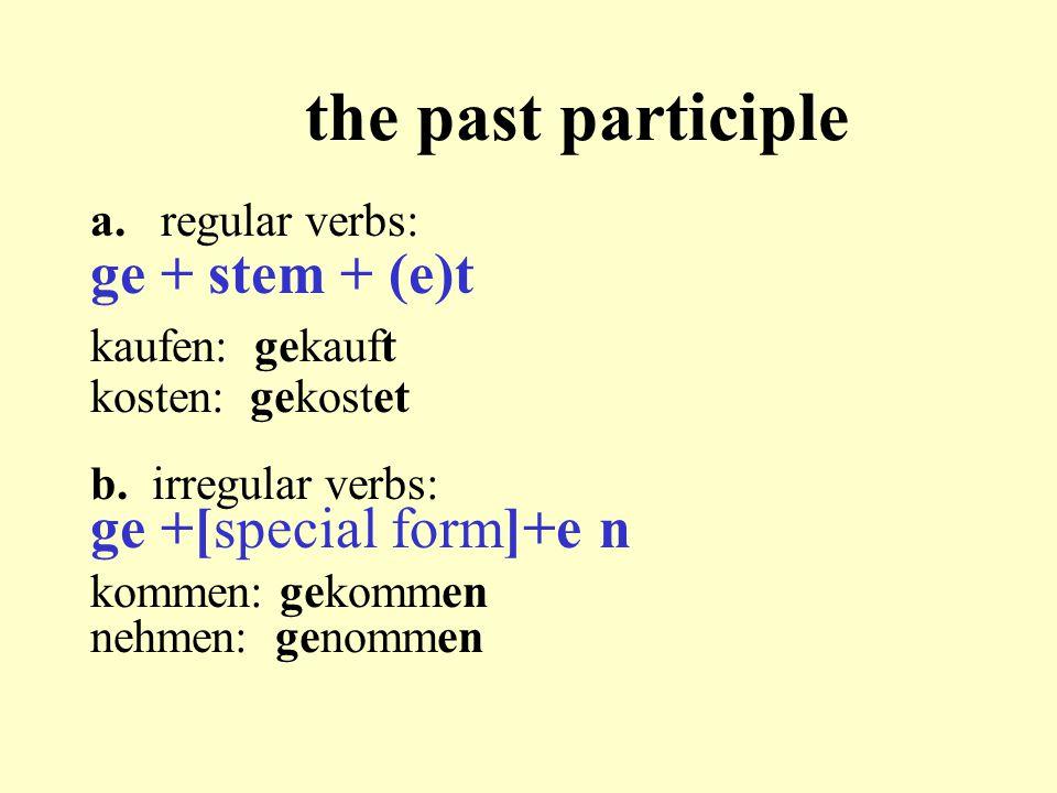 the past participle a. regular verbs: ge + stem + (e)t kaufen: gekauft kosten: gekostet b.