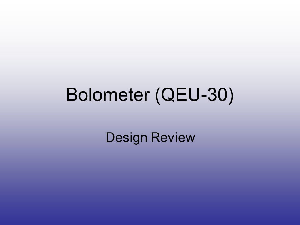 Bolometer (QEU-30) Design Review