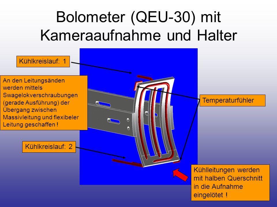 Bolometer (QEU-30) mit Kameraaufnahme und Halter Kühlkreislauf: 1 Kühlkreislauf: 2 Temperaturfühler An den Leitungsänden werden mittels Swagelokverschraubungen (gerade Ausführung) der Übergang zwischen Massivleitung und flexibeler Leitung geschaffen .