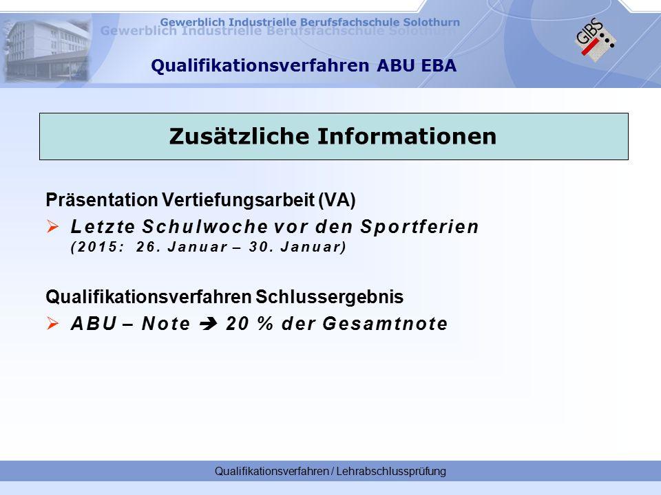 Qualifikationsverfahren / Lehrabschlussprüfung Qualifikationsverfahren ABU EBA Präsentation Vertiefungsarbeit (VA)  Letzte Schulwoche vor den Sportferien (2015: 26.