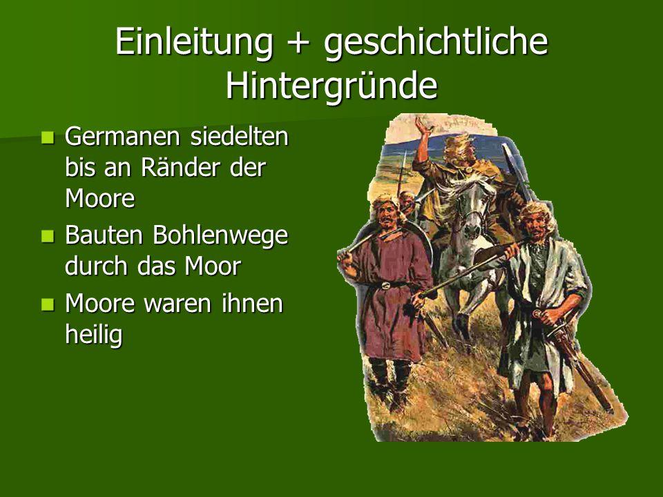 Einleitung + geschichtliche Hintergründe Germanen siedelten bis an Ränder der Moore Germanen siedelten bis an Ränder der Moore Bauten Bohlenwege durch