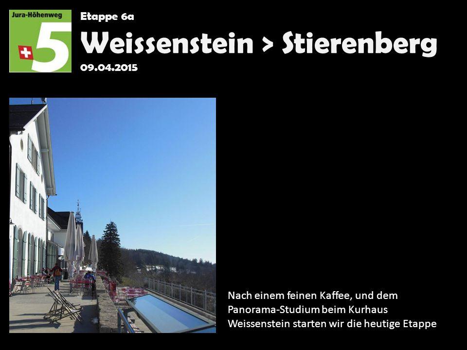 Etappe 6a Weissenstein > Stierenberg 09.04.2015 Nach einem feinen Kaffee, und dem Panorama-Studium beim Kurhaus Weissenstein starten wir die heutige Etappe