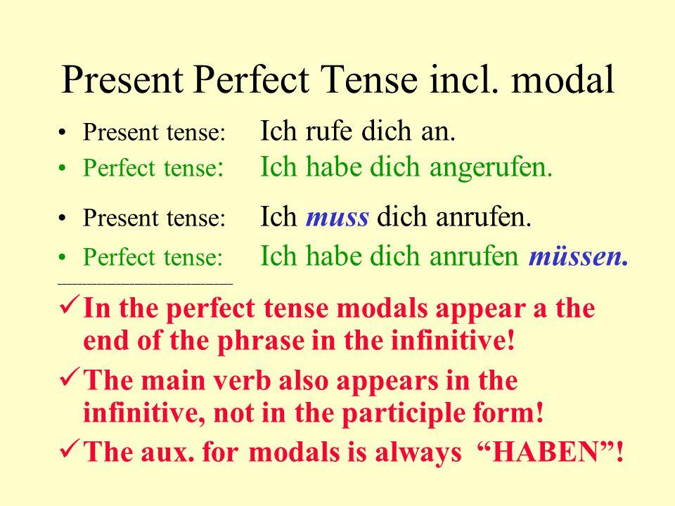 Present Perfect Tense incl. modal Present tense: Ich rufe dich an. Perfect tense :Ich habe dich angerufen. Present tense: Ich muss dich anrufen. Perfe
