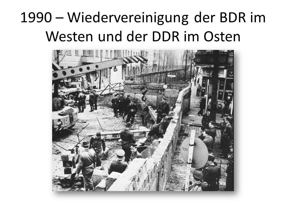 1990 – Wiedervereinigung der BDR im Westen und der DDR im Osten