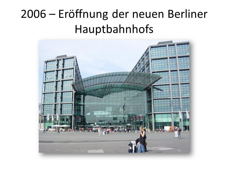2006 – Eröffnung der neuen Berliner Hauptbahnhofs