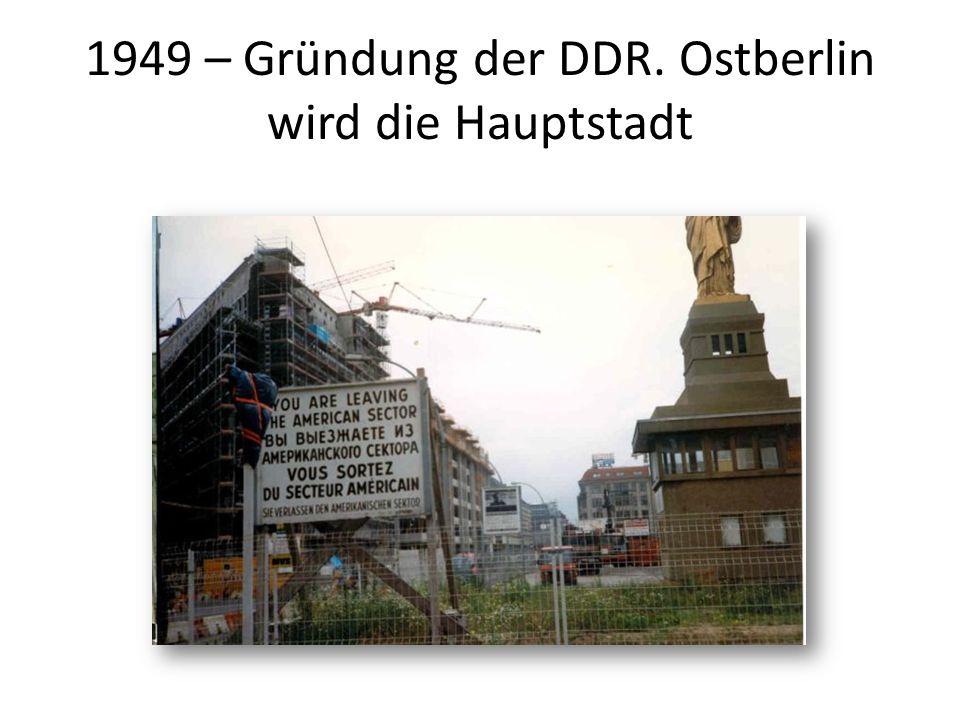 1949 – Gründung der DDR. Ostberlin wird die Hauptstadt