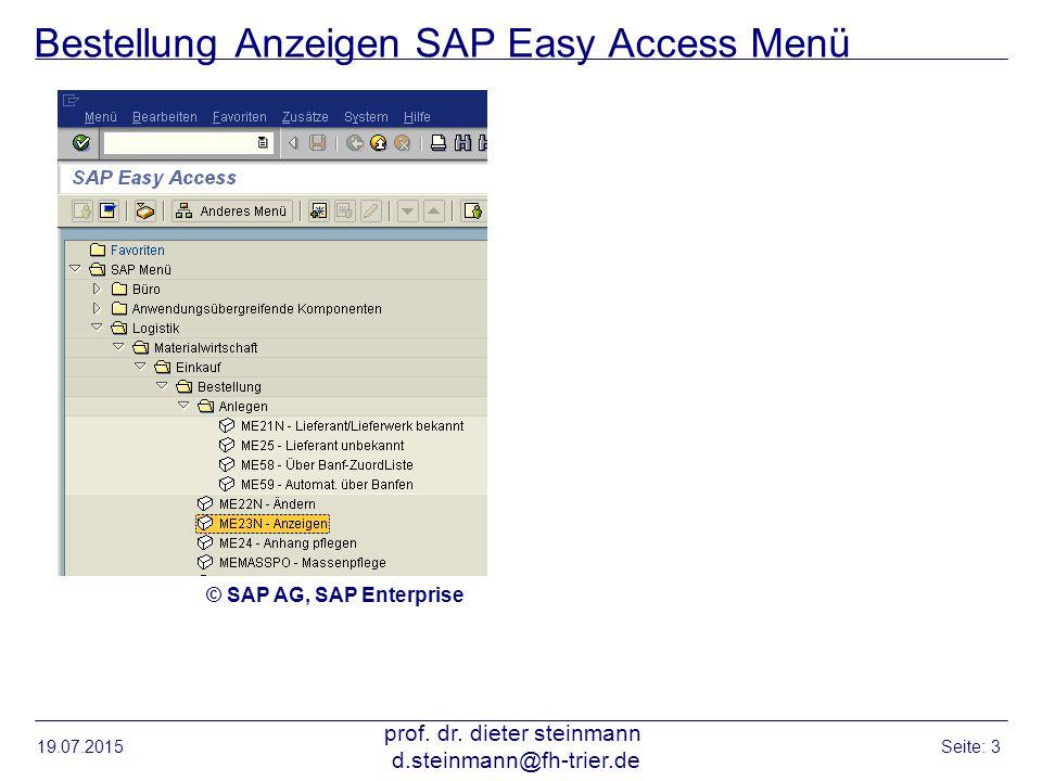 Bestellung Anzeigen SAP Easy Access Menü 19.07.2015 prof. dr. dieter steinmann d.steinmann@fh-trier.de Seite: 3 © SAP AG, SAP Enterprise