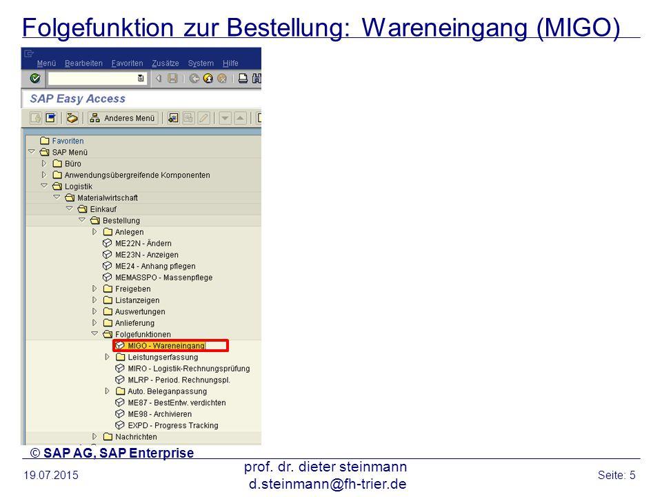 Folgefunktion zur Bestellung: Wareneingang (MIGO) 19.07.2015 prof. dr. dieter steinmann d.steinmann@fh-trier.de Seite: 5 © SAP AG, SAP Enterprise