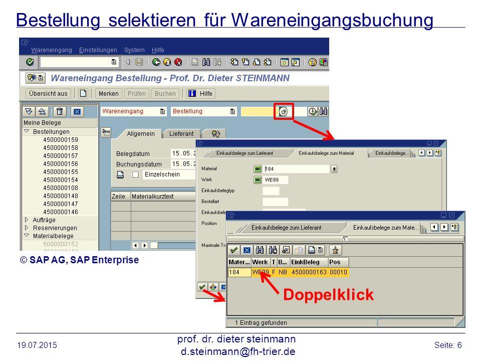 Bestellung selektieren für Wareneingangsbuchung 19.07.2015 prof. dr. dieter steinmann d.steinmann@fh-trier.de Seite: 6 Doppelklick © SAP AG, SAP Enter