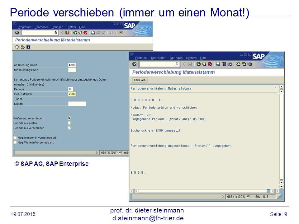 Periode verschieben (immer um einen Monat!) 19.07.2015 prof. dr. dieter steinmann d.steinmann@fh-trier.de Seite: 9 © SAP AG, SAP Enterprise