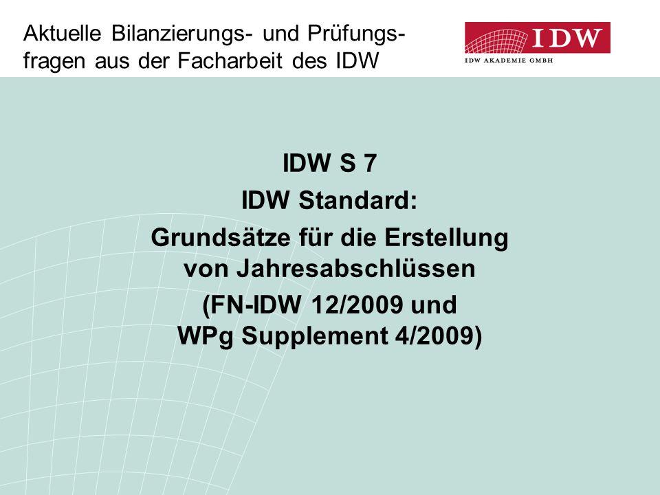 Aktuelle Bilanzierungs- und Prüfungs- fragen aus der Facharbeit des IDW IDW S 7 IDW Standard: Grundsätze für die Erstellung von Jahresabschlüssen (FN-