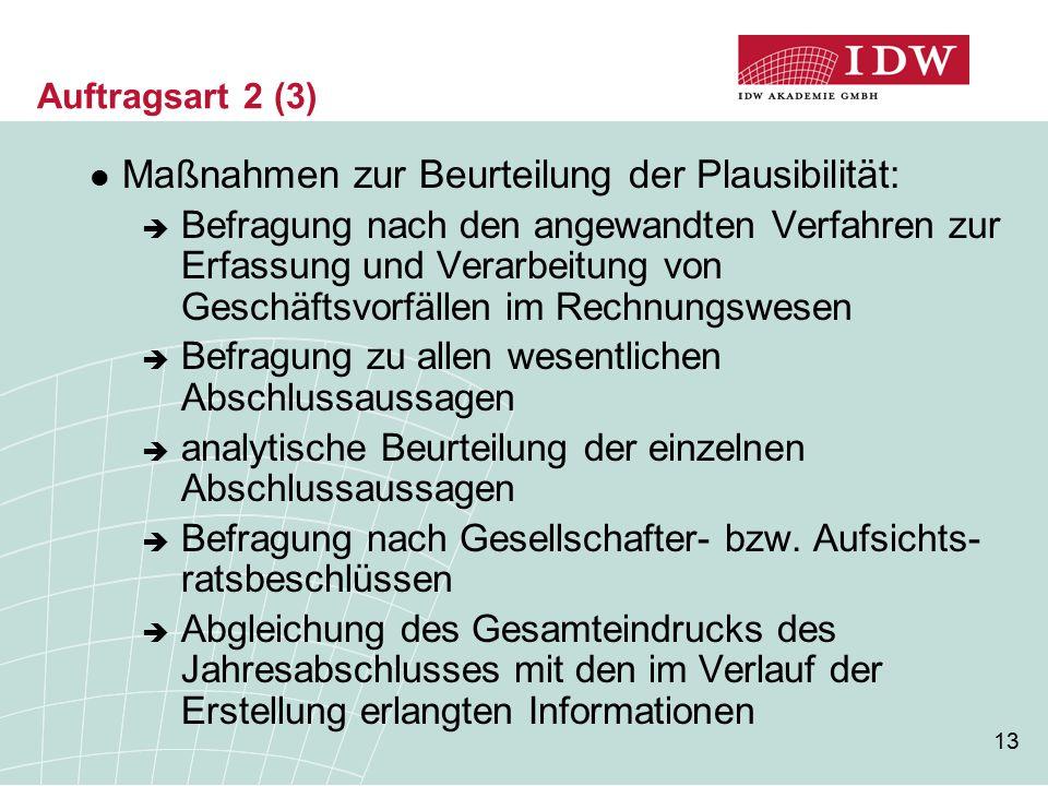 13 Auftragsart 2 (3) Maßnahmen zur Beurteilung der Plausibilität:  Befragung nach den angewandten Verfahren zur Erfassung und Verarbeitung von Geschä