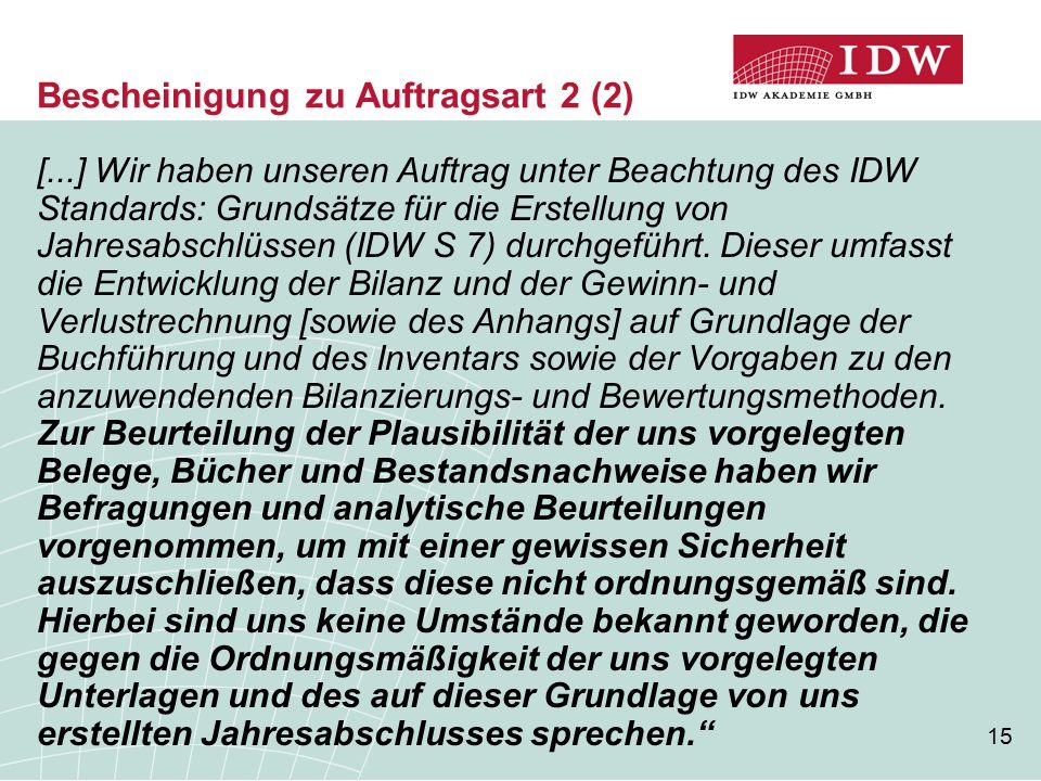 15 Bescheinigung zu Auftragsart 2 (2) [...] Wir haben unseren Auftrag unter Beachtung des IDW Standards: Grundsätze für die Erstellung von Jahresabsch