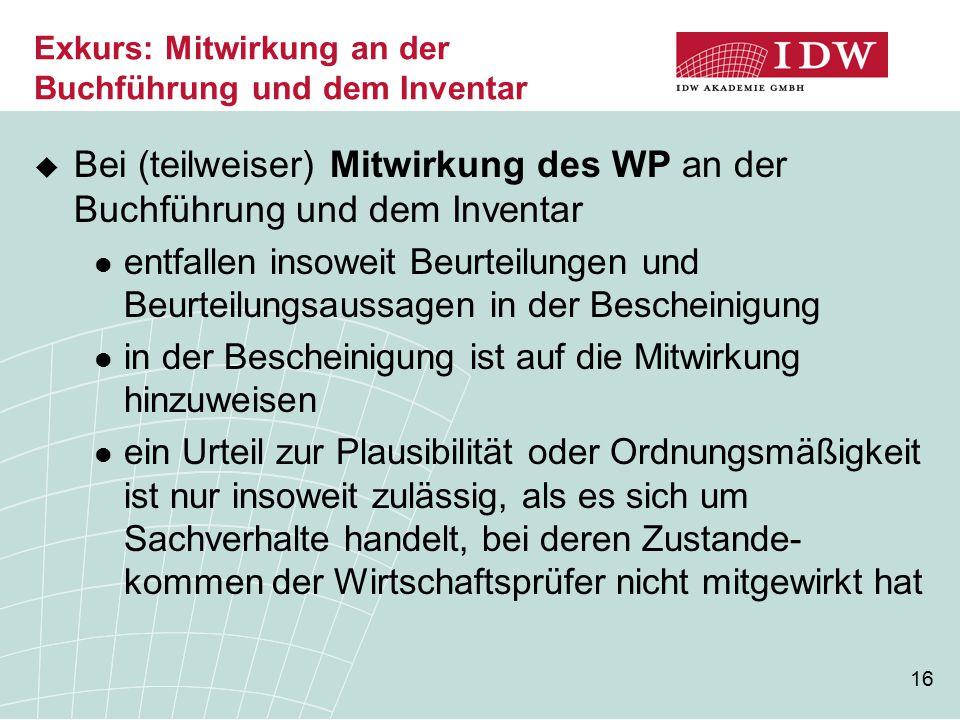 16 Exkurs: Mitwirkung an der Buchführung und dem Inventar  Bei (teilweiser) Mitwirkung des WP an der Buchführung und dem Inventar entfallen insoweit
