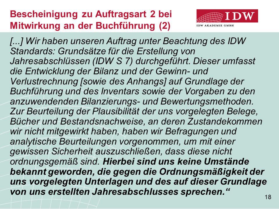 18 Bescheinigung zu Auftragsart 2 bei Mitwirkung an der Buchführung (2) [...] Wir haben unseren Auftrag unter Beachtung des IDW Standards: Grundsätze