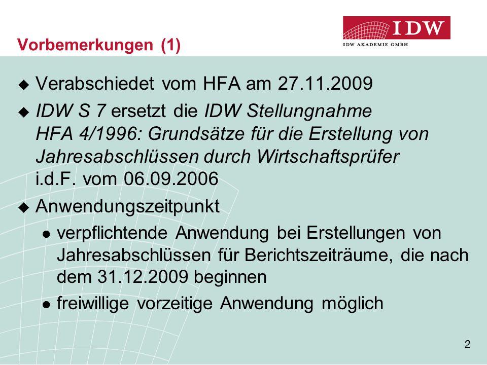 3 Vorbemerkungen (2)  Überarbeitung von HFA 4/1996: Weiterentwicklung der fachlichen Grundsätze für die Durchführung von Erstellungsaufträgen Anpassung der Bescheinigungsformulierungen an mittlerweile berufsübliche Formate der Berichterstattung Betonung der Rolle des Berufsangehörigen als Sachverständiger  Beurteilung der Zulässigkeit der Annahme der Unternehmensfortführung bei allen drei Auftragsarten