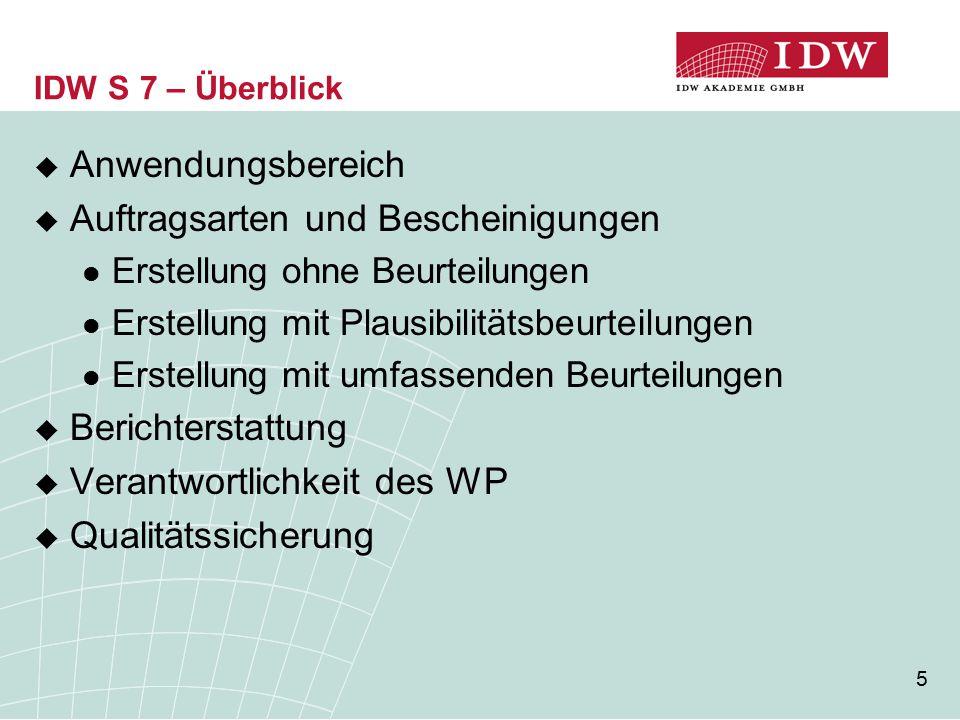 5 IDW S 7 – Überblick  Anwendungsbereich  Auftragsarten und Bescheinigungen Erstellung ohne Beurteilungen Erstellung mit Plausibilitätsbeurteilungen