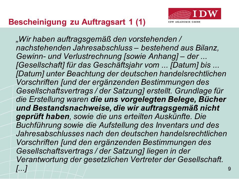 10 Bescheinigung zu Auftragsart 1 (2) [...] Wir haben unseren Auftrag unter Beachtung des IDW Standards: Grundsätze für die Erstellung von Jahresabschlüssen (IDW S 7) durchgeführt.
