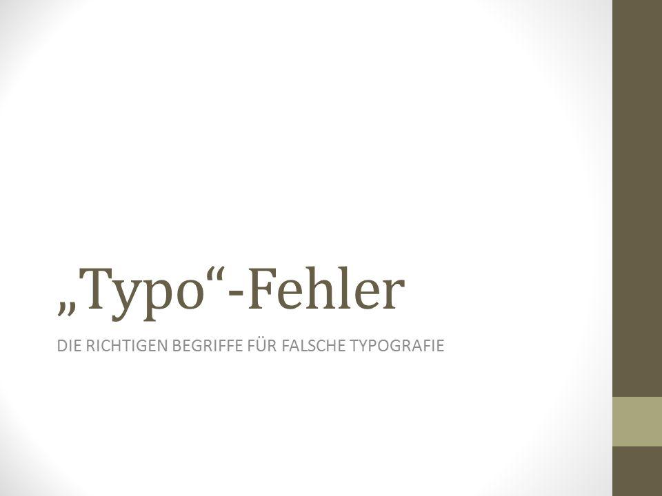 """""""Typo""""-Fehler DIE RICHTIGEN BEGRIFFE FÜR FALSCHE TYPOGRAFIE"""