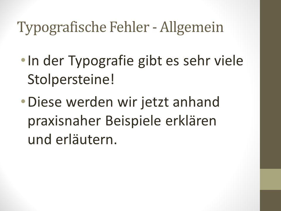 Typografische Fehler - Allgemein In der Typografie gibt es sehr viele Stolpersteine! Diese werden wir jetzt anhand praxisnaher Beispiele erklären und