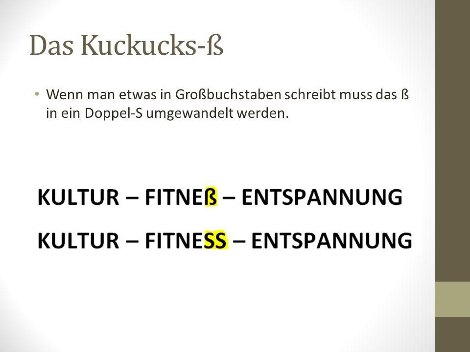 Das Kuckucks-ß Wenn man etwas in Großbuchstaben schreibt muss das ß in ein Doppel-S umgewandelt werden.
