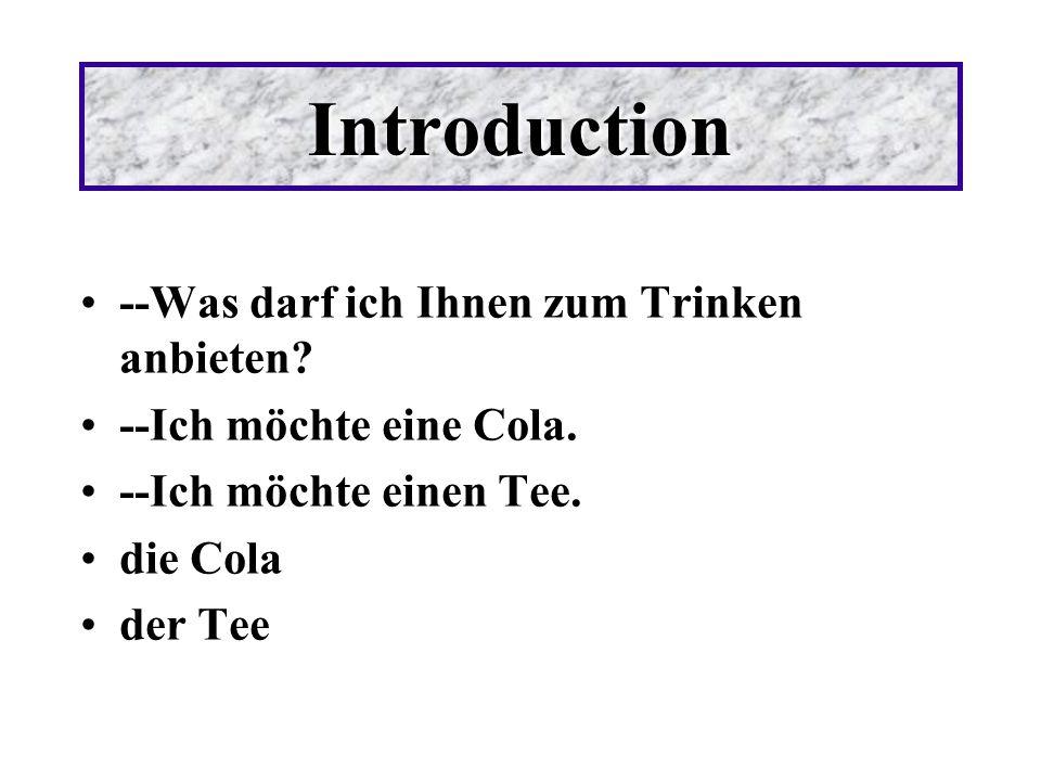Introduction --Was darf ich Ihnen zum Trinken anbieten? --Ich möchte eine Cola. --Ich möchte einen Tee. die Cola der Tee