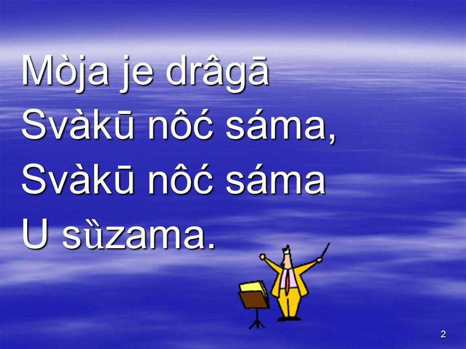 2 Mòja je drâgā Svàkū nôć sáma, Svàkū nôć sáma U s ȕ zama.