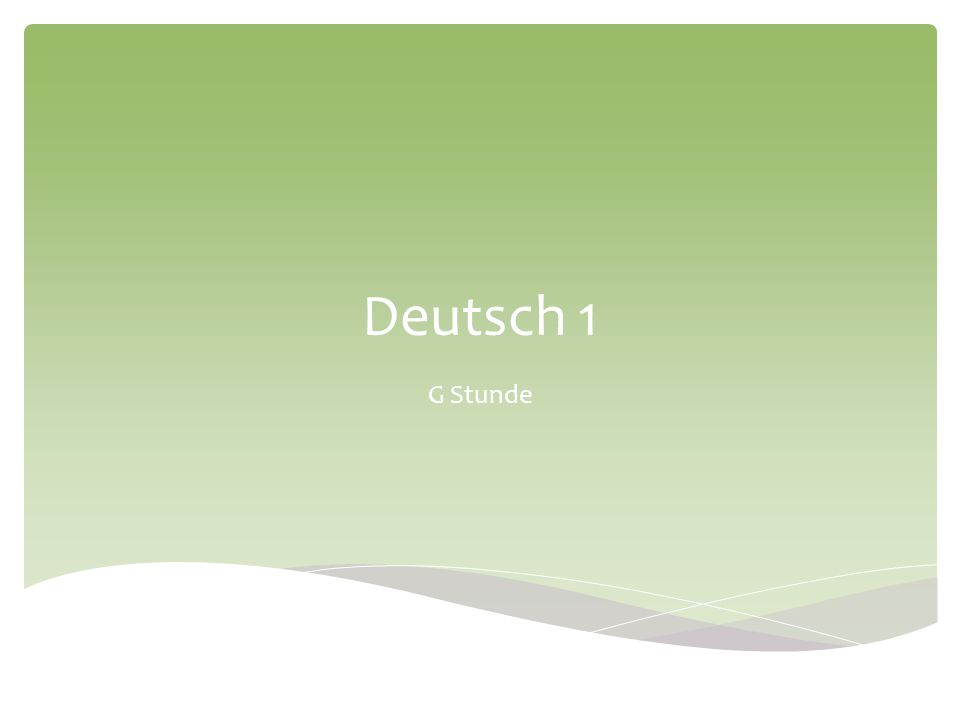  Unit: Introduction to German & Germany  Objectives:  Phrases about date, weather and time-telling  Family relations  Presentations about the federal states of Germany – basic information, note- taking  Unterricht  Welcher Tag ist heute.