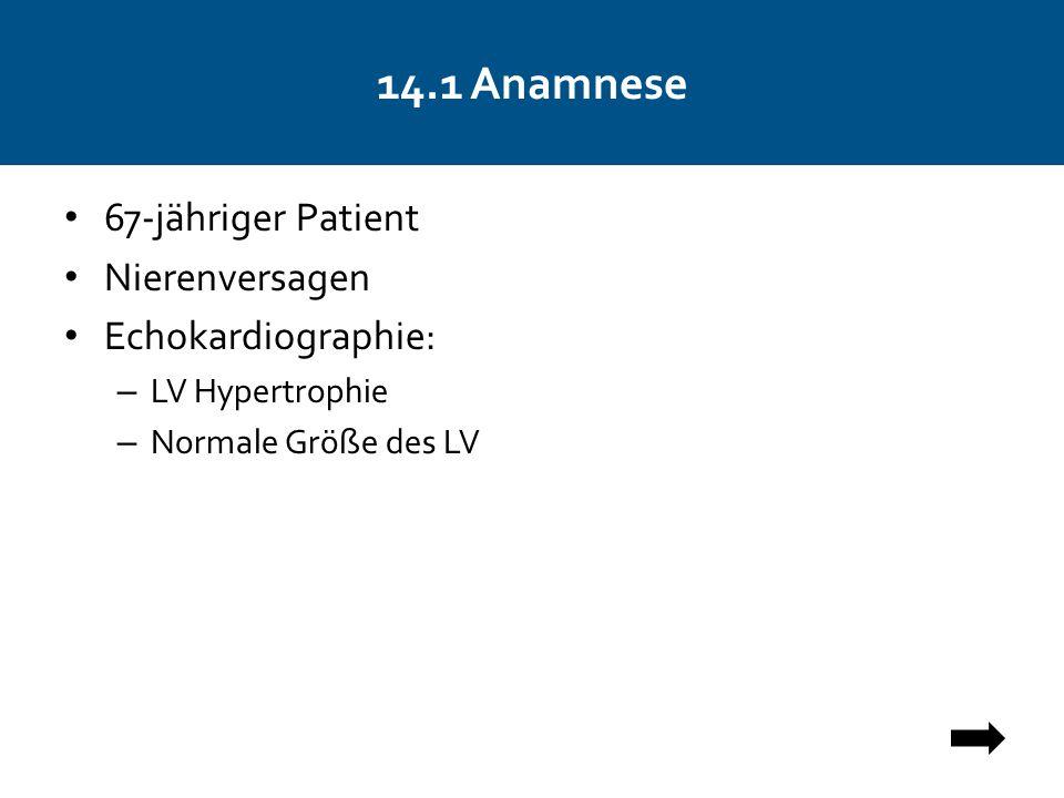 14.1 Anamnese 67-jähriger Patient Nierenversagen Echokardiographie: – LV Hypertrophie – Normale Größe des LV
