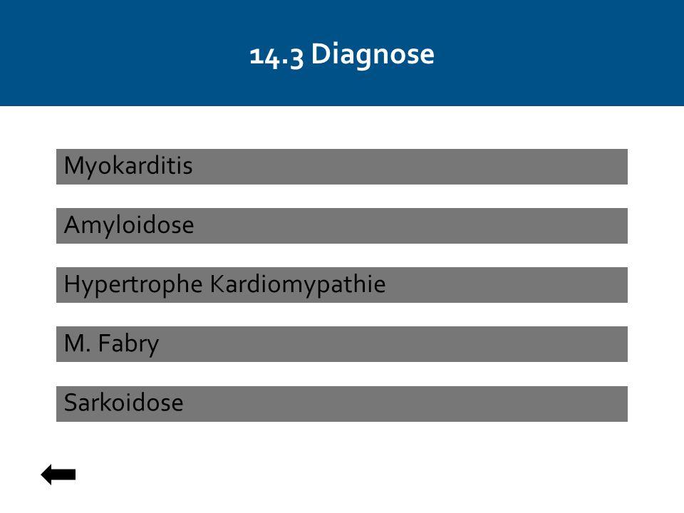 14.3 Diagnose Amyloidose Hypertrophe Kardiomypathie Sarkoidose Myokarditis M. Fabry