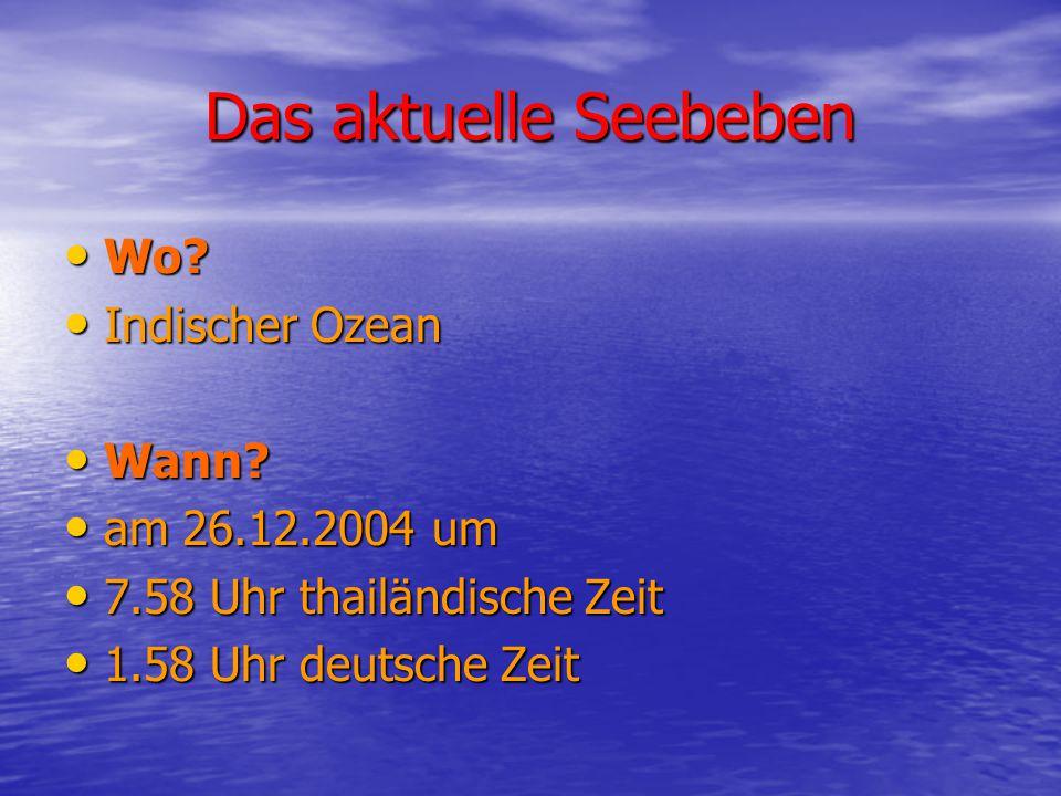 Das aktuelle Seebeben Wo.Wo. Indischer Ozean Indischer Ozean Wann.