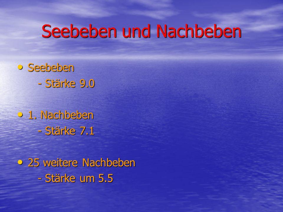 Seebeben und Nachbeben Seebeben Seebeben - Stärke 9.0 - Stärke 9.0 1.