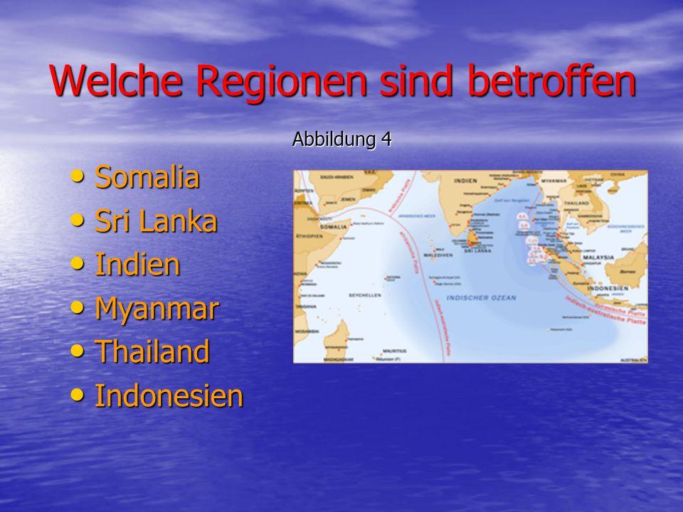 Welche Regionen sind betroffen Abbildung 4 Somalia Somalia Sri Lanka Sri Lanka Indien Indien Myanmar Myanmar Thailand Thailand Indonesien Indonesien