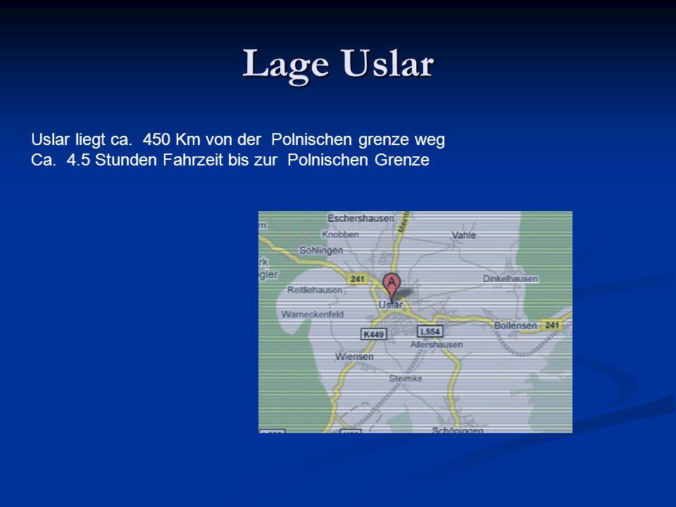 Lage Uslar Uslar liegt ca.450 Km von der Polnischen grenze weg Ca.