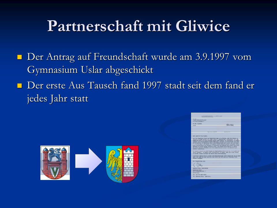 Partnerschaft mit Gliwice Der Antrag auf Freundschaft wurde am 3.9.1997 vom Gymnasium Uslar abgeschickt Der Antrag auf Freundschaft wurde am 3.9.1997 vom Gymnasium Uslar abgeschickt Der erste Aus Tausch fand 1997 stadt seit dem fand er jedes Jahr statt Der erste Aus Tausch fand 1997 stadt seit dem fand er jedes Jahr statt